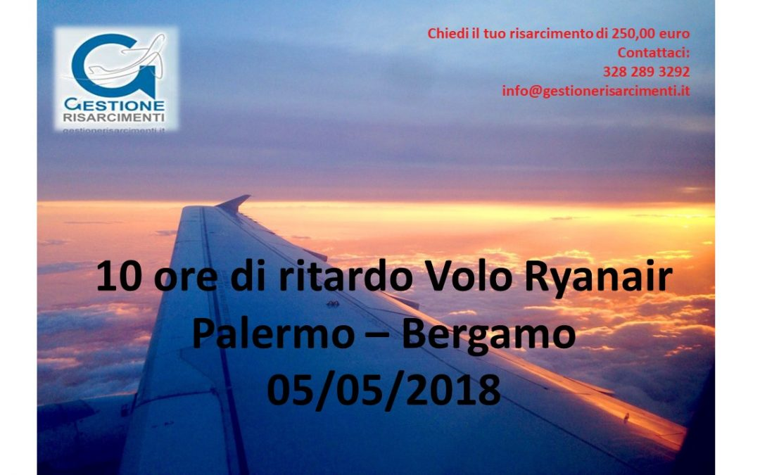 10 ore di ritardo volo Ryanair Palermo – Bergamo