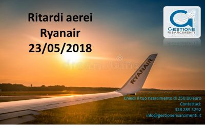 Ritardi Ryanair. Mercoledì 23 Maggio 2018.